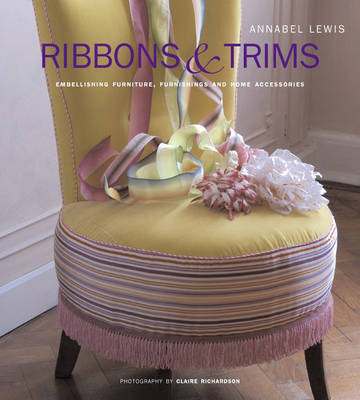 Ribbons and Trims: Embellishing Furniture, Furnishings and Home Accessories (Hardback)