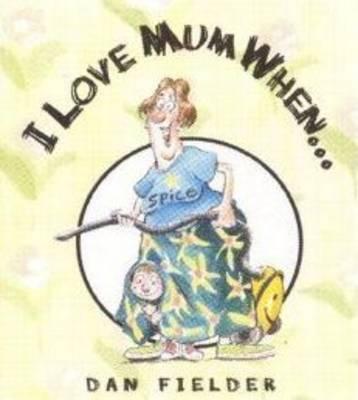 I Love Mum When... (Paperback)
