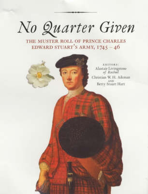 No Quarter Given: The Muster Roll of Prince Charles Edward Stuart's Army, 1745-46 (Paperback)
