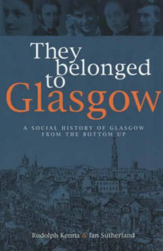 They Belonged to Glasgow: The City from the Bottom Up (Paperback)