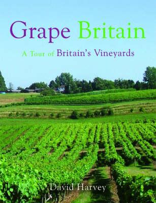 Grape Britain: A Tour of Britain's Vineyards (Paperback)