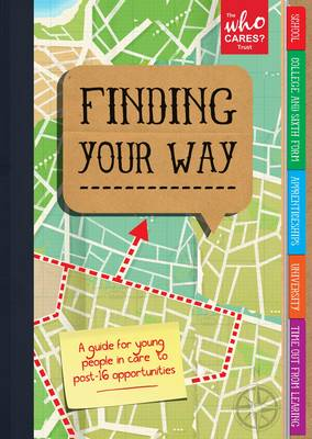 Finding Your Way: A Guide for Young People in Care to Post- 16 Opportunities (Paperback)