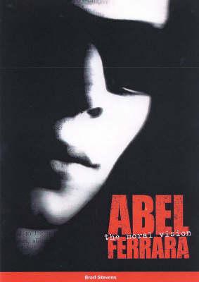 Abel Ferrara: The Moral Vision (Paperback)