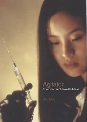 Agitator: The Cinema of Takashi Miike (Paperback)