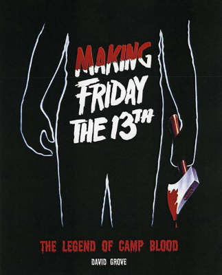 Making Friday the 13th: The Legend of Camp Blood (Paperback)
