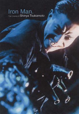 Iron Man: The Cinema of Shinya Tsukamoto (Paperback)