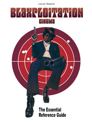 Blaxploitation Cinema: The Essential Reference Guide (Paperback)