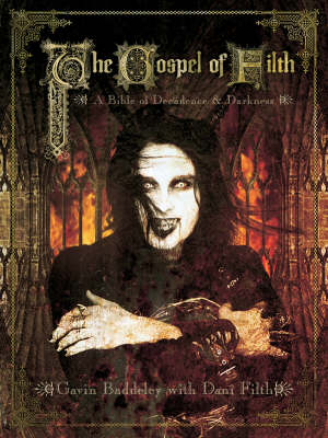 The Gospel Of Filth: A Bible of Decadence & Darkness (Paperback)