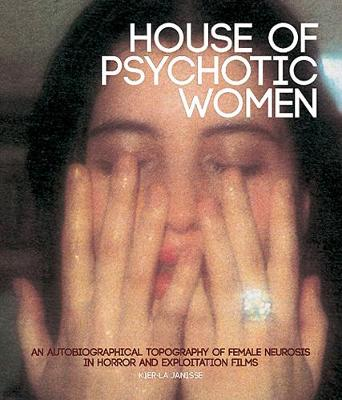 House Of Psychotic Women (paperback): An Autobiographical Topography of Female Neurosis in Horror and Exploitation Films (Paperback)