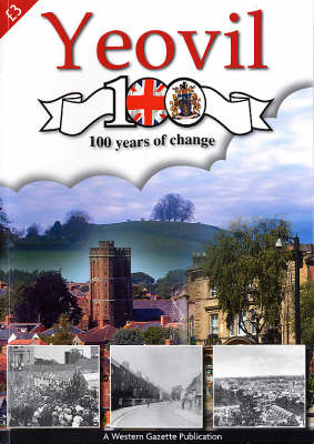 Yeovil 100: 100 Years of Change (Paperback)