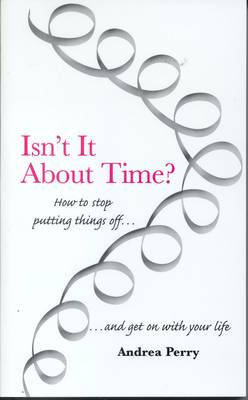 Isn't it About Time?: How to Overcome Procrastination and Get on with Your Life (Paperback)