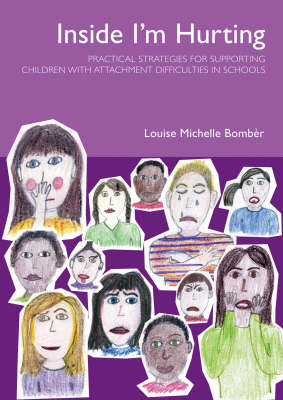 Inside I'm Hurting: Practical Strategies for Supporting Children with Attachment Difficulties in Schools (Paperback)
