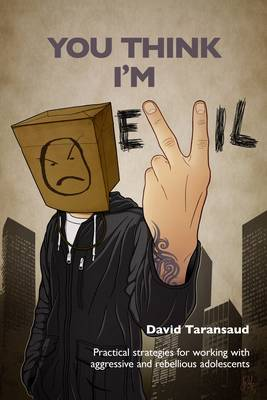 You Think I'm Evil ...: Practical Strategies for Working with Rebellious and Aggressive Adolescents (Paperback)