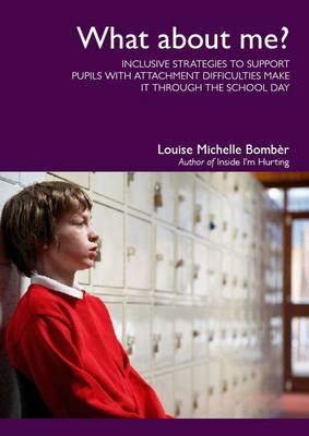 What About Me?: Inclusive Strategies to Support Pupils with Attachment Difficulties Make it Through the School Day (Paperback)