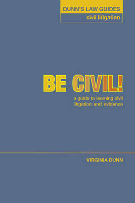 Dunn's Law Guides - Civil Litigation: Be Civil ! - Dunn's Law Guides 1 (Paperback)