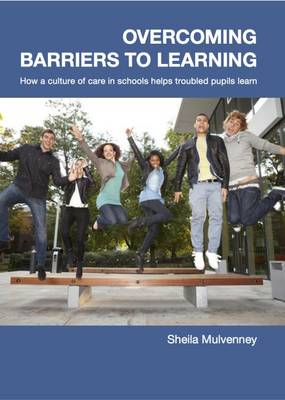 Overcoming Barriers to Learning: How a Culture of Care in Schools Helps Troubled Pupils to Learn (Paperback)
