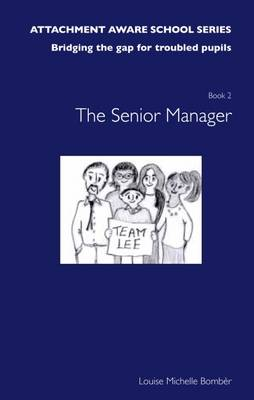 The Attachment Aware School Series: Getting Started - The Senior Manager -INCO/SENCO/Assistant Head: Bridging the Gap for Troubled Pupils (Paperback)