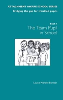 The Attachment Aware School Series: Bridging the Gap for Troubled Pupils: Getting Started - Team Pupil in School 1 (Paperback)