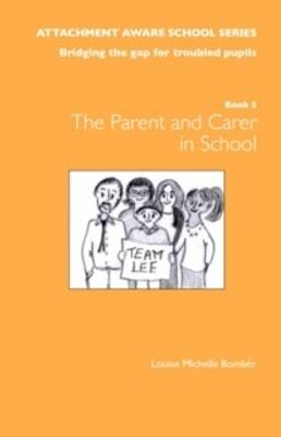 The Attachment Aware School Series: Getting Started - The Parent/Carer in School: Bridging the Gap for Troubled Pupils (Paperback)