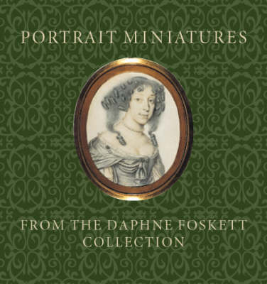Portrait Miniatures from the Daphne Foskett Collection (Paperback)