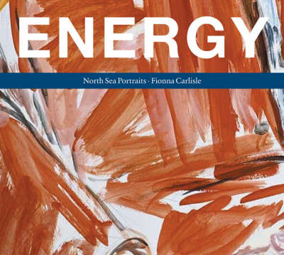 Energy: Portraits of North Sea Oil (Hardback)