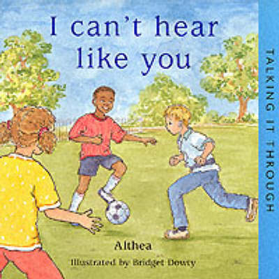 I Can't Hear Like You - Talking it Through S. (Paperback)