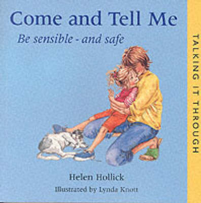 Come and Tell Me: Be Sensible and Safe - Talking it Through S. (Paperback)