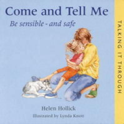 Come and Tell Me: Be Sensible and Safe - Talking it Through S. (Hardback)