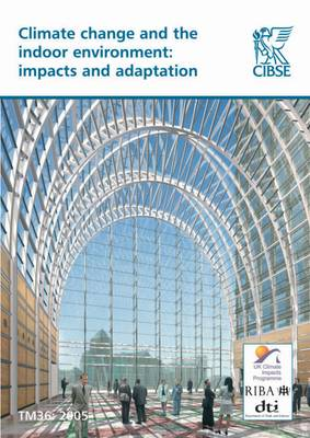 TM36: Climate Change and Indoor Environment: Impacts and Adaptation - Technical Memoranda TM36 (Paperback)