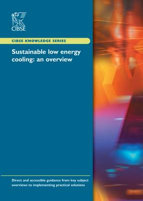 Sustainable Low Energy Cooling: An Overview - CIBSE Knowledge Series KS03 (Paperback)