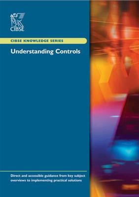Understanding Controls - CIBSE Knowledge Series KS04 (Paperback)