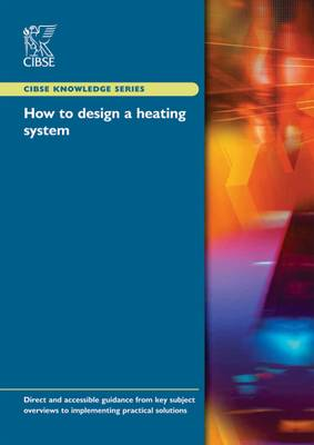 How to Design a Heating System - CIBSE Knowledge Series KS08 (Paperback)