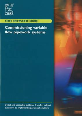 KS09 Commissioning Variable Flow Pipework Systems - CIBSE Knowledge Series KS09 (Paperback)