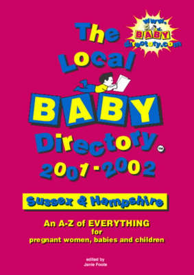 The Local Baby Directory 2001-2002: Sussex and Hants: An A-Z of Everything for Pregnant Women, Babies and Children (Paperback)