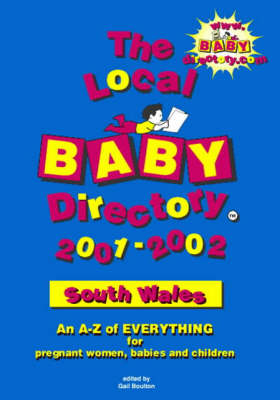 The Local Baby Directory 2001-2002: South Wales: An A-Z of Everything for Pregnant Women, Babies and Children (Paperback)