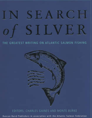 In Search of Silver: The Greatest Writing on Atlantic Salmon Fishing