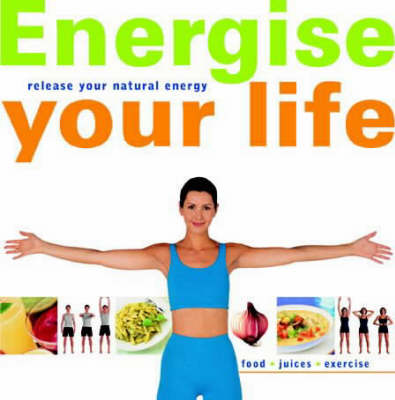 Energise Your Life: Release Your Natural Energy (Paperback)