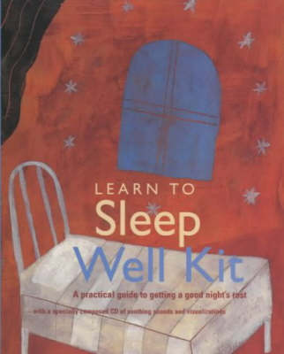 Learn to Sleep Well Kit: A Practical Guide to Getting a Good Night's Rest