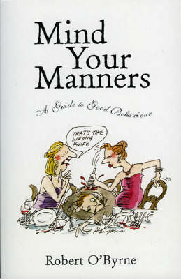 Mind Your Manners: A Guide to Good Behaviour (Paperback)