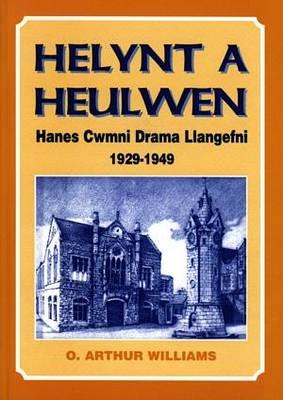 Helynt a Heulwen - Hanes Cwmni Drama Llangefni 1929-1949 (Paperback)