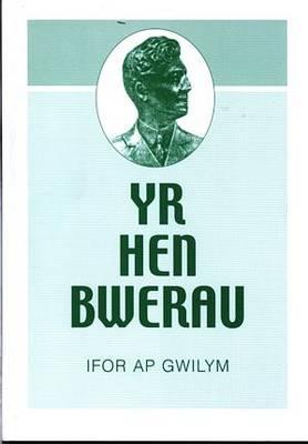 Hen Bwerau, Yr - Detholiad o Ddyddiadur Dychmygol Evan Roberts y Diwygiwr (Paperback)