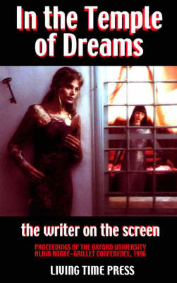 In the Temple of Dreams - The Writer on the Screen: Proceedings of the Oxford University Alain Robbe- Grillet Conference 1996 - Living Time Non-Fiction No. 3 (Paperback)