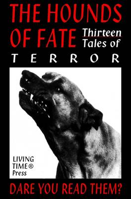The Hounds of Fate: 13 Tales of Terror - Living Time Fiction No. 13 (Paperback)