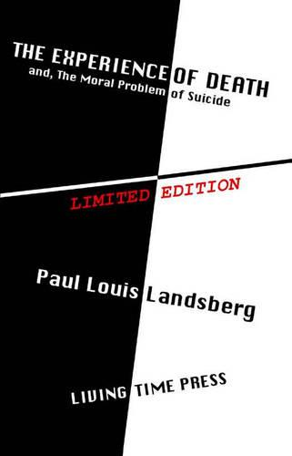 The Experience of Death: and the Moral Problem of Suicide - Living Time Thought No. 11 (Paperback)