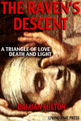 The Raven's Descent: A Triangle of Love, Death and Light - Living Time Fiction No. 7 (Hardback)