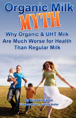 Organic Milk Myth: Why Organic and UHT Milk are Much Worse for Health Than Regular Milk (Paperback)
