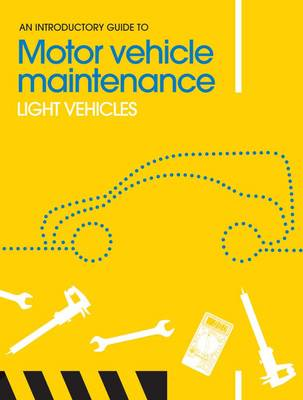 An Introductory Guide to Motor Vehicle Maintenance: Light Vehicles - Introductory Guide to (Paperback)
