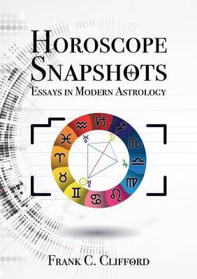 Horoscope Snapshots: Essays in Modern Astrology (Paperback)