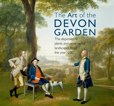 The Art of the Devon Garden: The Depiction of Plants and Ornamental Landscapes from the Year 1200 (Paperback)
