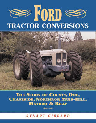 Ford Tractor Conversions: The Story of County, DOE, Chaseside, Northrop, Muir-Hill, Matbro & Bray (Hardback)